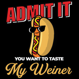 Admit it you want to taste my weiner - funny sexual t-shirt