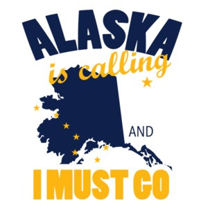 Alaska is calling and I must go - Alaska T-Shirt