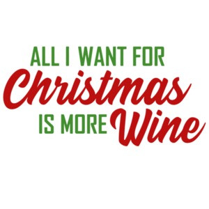 All I want for Christmas is more wine - Christmas T-shirt