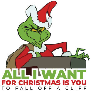 All I want for Christmas is you - to fall off a cliff - grinch - Mariah Carey Parody - funny Christmas T-Shirt