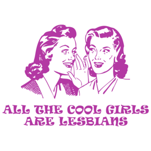All The Cool Girls Are Lesbians T-shirt