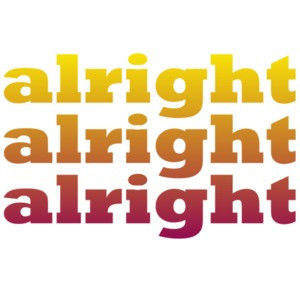 alright alright alright - Matthew Mcconaughey said it best in the classic 90's movie Dazed and Confused - Funny T-Shirt
