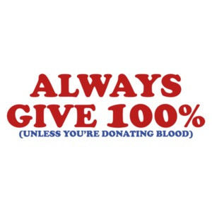 Always Give 100 Percent, Unless You're Giving Blood Shirt