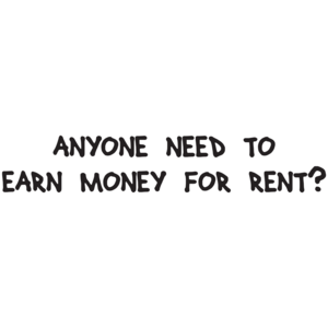 Anyone Need To Earn Money For Rent T-shirt