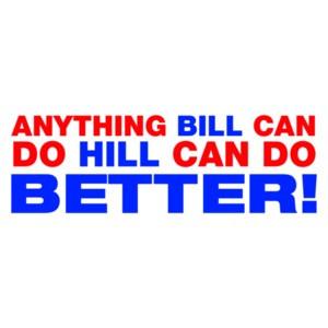 Anything Bill Can Do Hill Can Do Better - Hillary Clinton T-Shirt