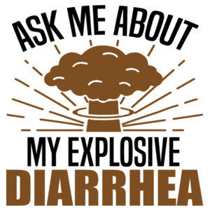 Ask me about my explosive diarrhea - funny t-shirt