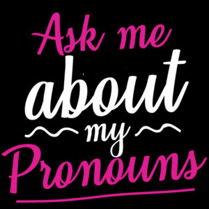 Ask me about my pronouns - gay pride t-shirt - LGBTQ t-shirt