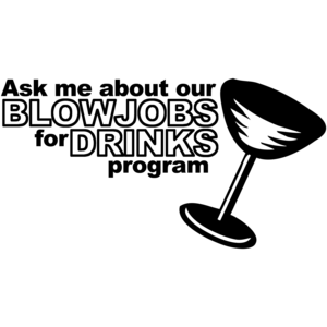 Ask Me About Our Blowjobs For Drinks Program Shirt