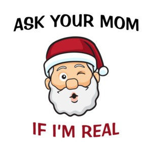 Ask Your Mom If I'm Real Santa Christmas Shirt
