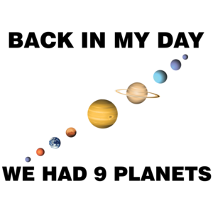 Back In My Day We Had 9 Planets T-shirt