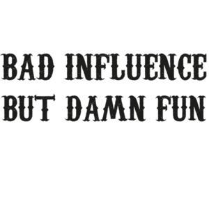 Bad Influence but damn fun - funny t-shirt