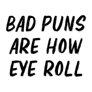 Bad puns are how eye roll - funny pun t-shirt