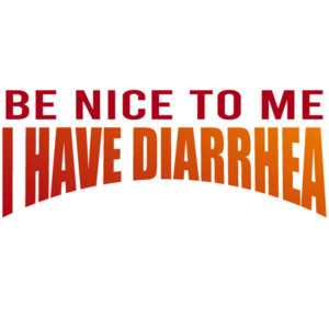 Be nice to me I have diarrhea - funny t-shirt