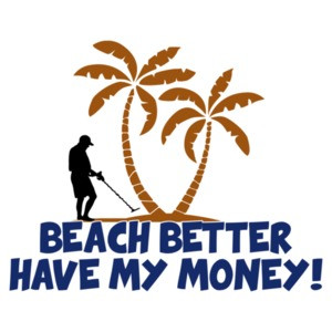 Beach Better Have My Money! T-Shirt