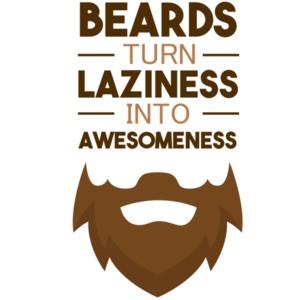 Beards turn laziness into awesomeness - funny beard t-shirt
