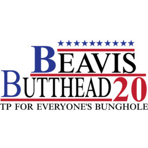 Beavis Butthead 2020 TP for everyone's bunghole - funny 2020 election t-shirt