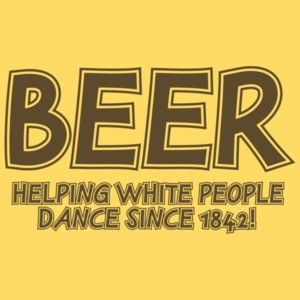 Beer Helping White People Dance T-shirt