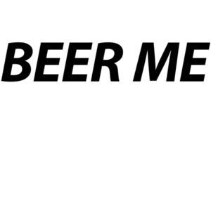 BEER ME - Funny Beer T-Shirt