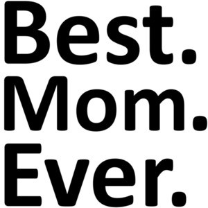 Best. Mom. Ever. Mom Mother's Day T-Shirt
