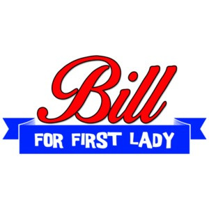 Bill For First Lady - Hillary Clinton Shirt
