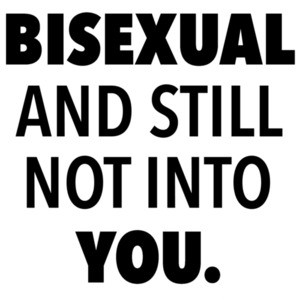 Bisexual and still not into you. Gay Pride T-Shirt