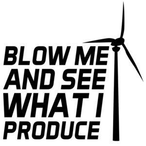 Blow me and see what I produce  - windmill- sexual t-shirt