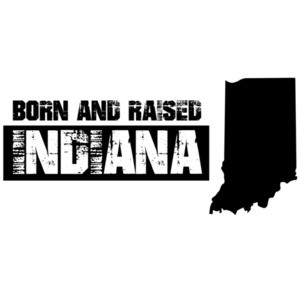 Born and raised Indiana - Indiana T-Shirt