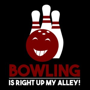 Bowling is right up my alley - funny bowling pun t-shirt
