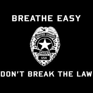 Breathe Easy Don't Break The Law - Pro Cop T-Shirt