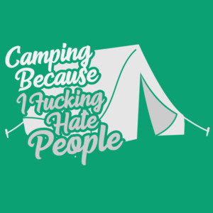 Camping - Because I fucking Hate People - funny camping t-shirt