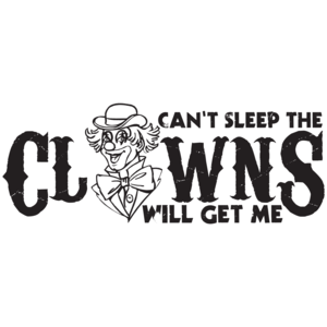 Can't Sleep The Clowns Will Get Me T-shirt