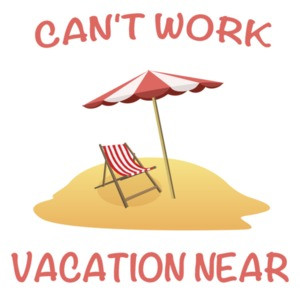 Can't Work Vacation Near Funny T-Shirt