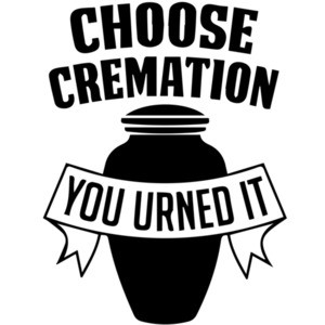 Choose Cremation - You Urned It T-Shirt
