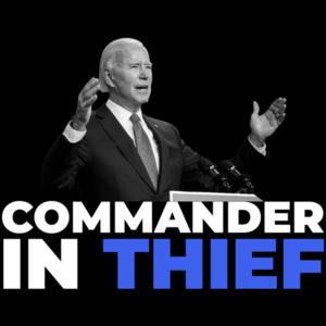 Commander in Thief - anti Joe Biden T-Shirt