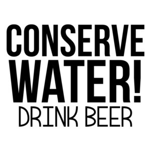 Conserve Water! Drink Beer Shirt