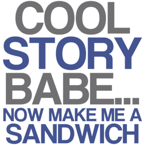 Cool Story Baby... Now Make Me A Sandwich Funny Shirt