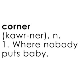 Corner Definition 1. Where nobody puts Baby. - Dirty Dancing - 80's T-Shirt