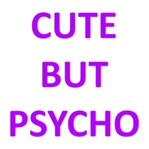 Cute But Psycho - funny cute ladies t-shirt
