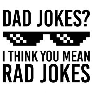 Dad Jokes? I think you mean rad jokes - dad tshirt