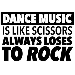 Dance Music is like scissors - always loses to rock - funny t-shirt