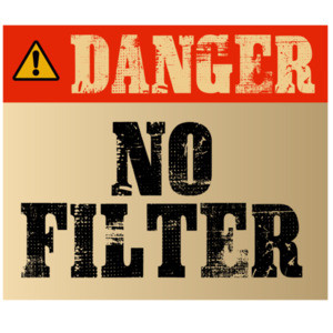 Danger - no filter - funny t-shirt