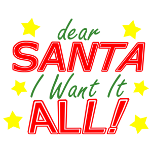 Dear Santa I Want It All Christmas T-shirt