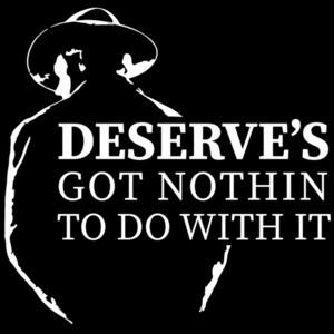 Deserve's Got Nothin To Do With It - Unforgiven  - 90's T-Shirt