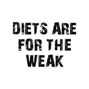 DIETS ARE FOR THE WEAK Shirt