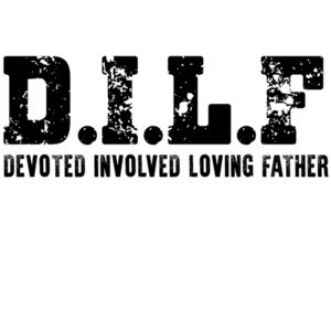 DILF - Devoted Involved Loving Father - Fathers Day Funny T-Shirt