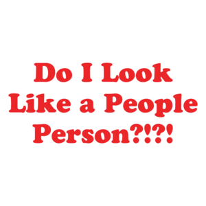 Do I Look Like A People Person?!?! Funny T-shirt
