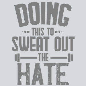 Doing this to sweat out the hate - funny work out / exercise t-shirt