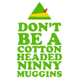 Don't Be A Cotton Headed Ninny Muggins - Elf Movie T-Shirt