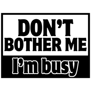 Don't Bother Me, I'm Busy Funny Shirt