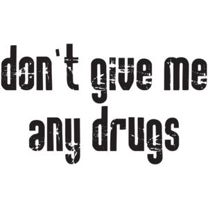Don't Give Me Any Drugs T-shirt